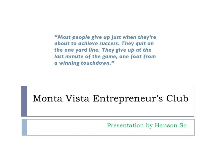 """Monta Vista Entrepreneur's Club Presentation by Hanson So  """" Most people give up just when they're about to achieve succes..."""
