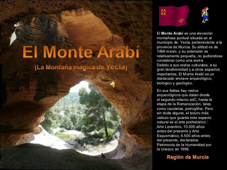 por apala El  Monte Arabí  es una elevación montañosa puntual situada en el municipio de  Yecla, perteneciente a la provin...