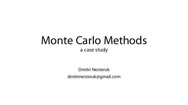 Monte Carlo Methods a case study Dmitri Nesteruk dmitrinesteruk@gmail.com
