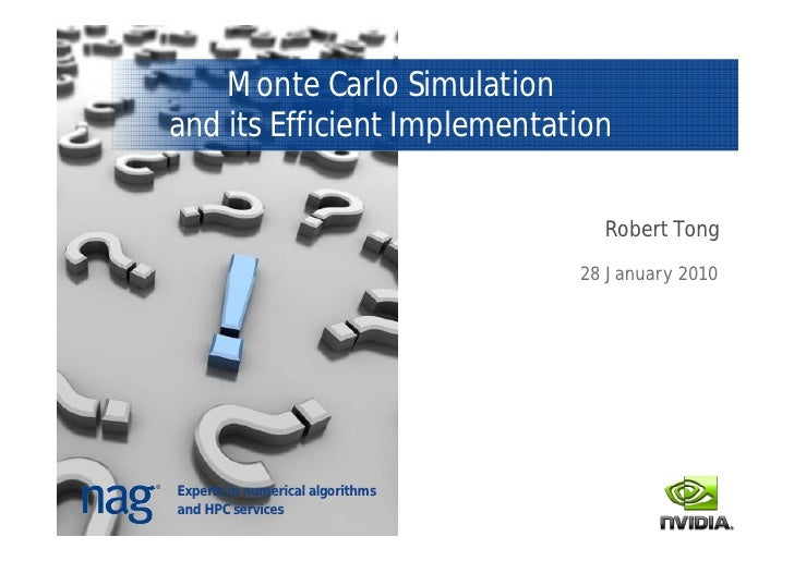 Monte Carlo Simulation and its Efficient Implementation                                      Robert Tong                  ...