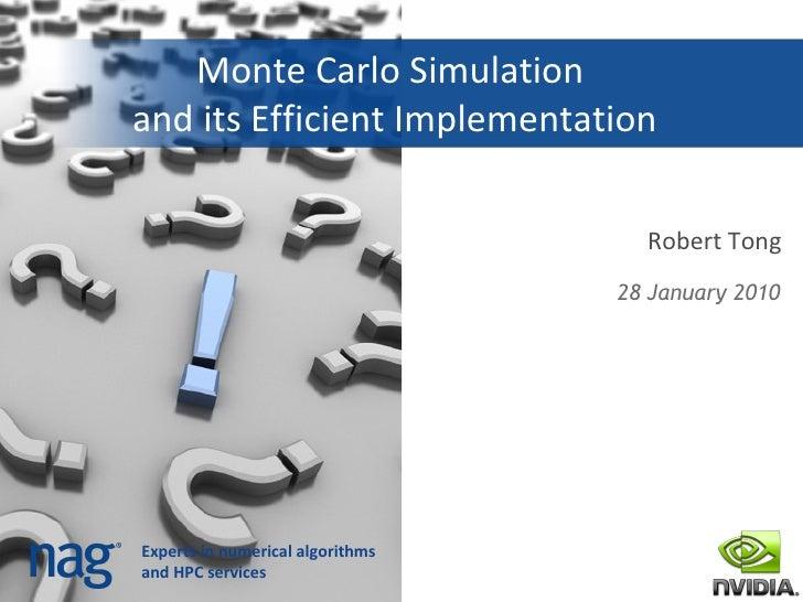 Monte Carlo Simulation  and its Efficient Implementation Robert Tong <ul><li>28 January 2010 </li></ul>