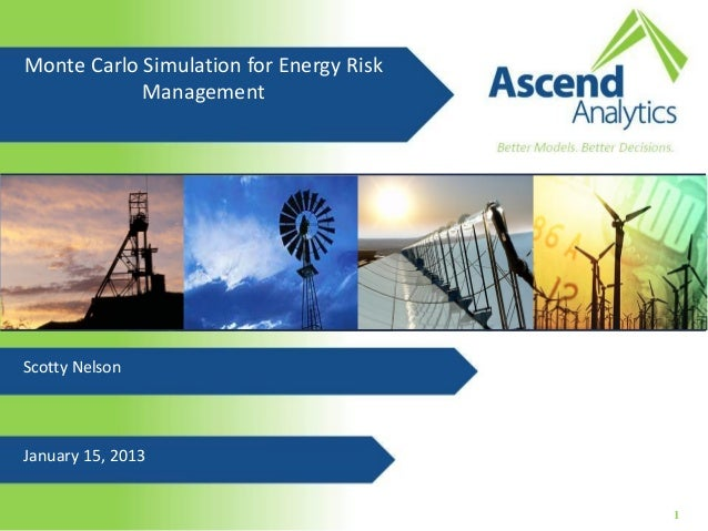 Monte Carlo Simulation for Energy Risk            ManagementScotty NelsonJanuary 15, 2013                                 ...