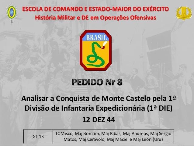 ESCOLA DE COMANDO E ESTADO-MAIOR DO EXÉRCITO História Militar e DE em Operações Ofensivas Analisar a Conquista de Monte Ca...