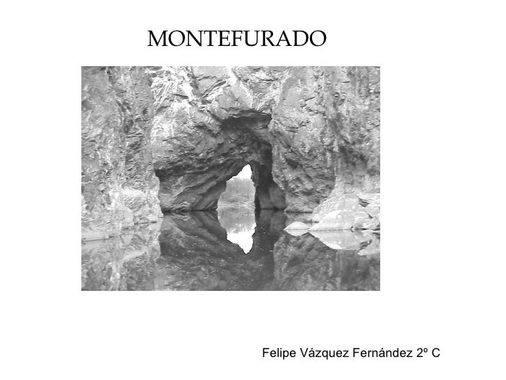 MONTEFURADO Felipe Vázquez Fernández 2º C