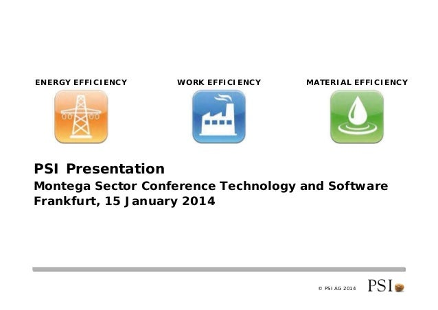 © PSI AG 2014 PSI Presentation Montega Sector Conference Technology and Software Frankfurt, 15 January 2014 MATERIAL EFFIC...