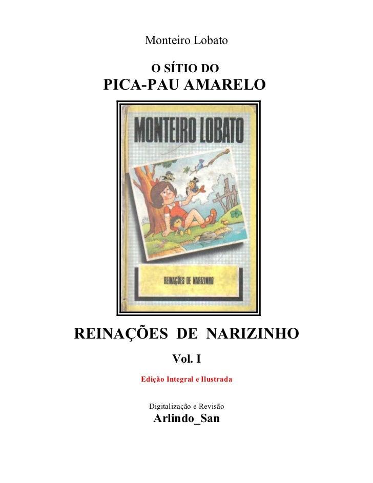 Monteiro Lobato         O SÍTIO DO  PICA-PAU AMARELOREINAÇÕES DE NARIZINHO               Vol. I      Edição Integral e Ilu...