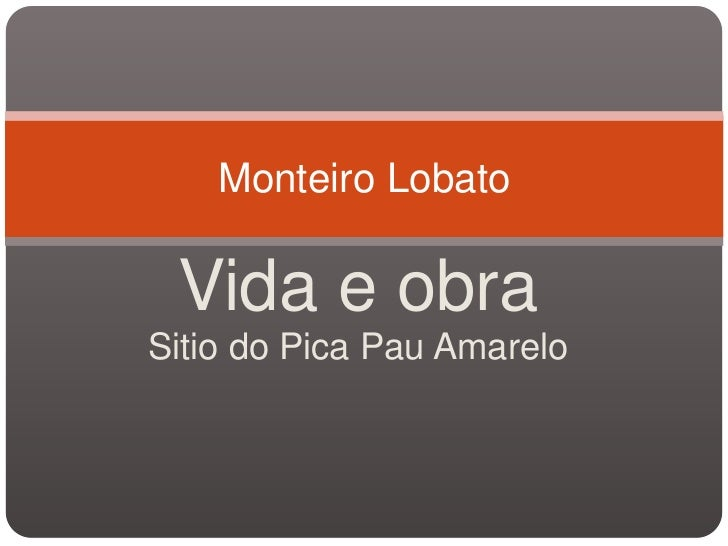 Monteiro Lobato Vida e obraSitio do Pica Pau Amarelo