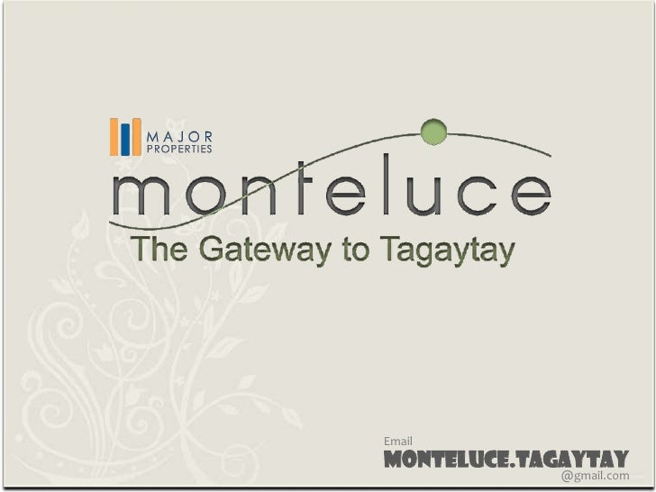 Email<br />monteluce.tagaytay<br />@gmail.com<br />
