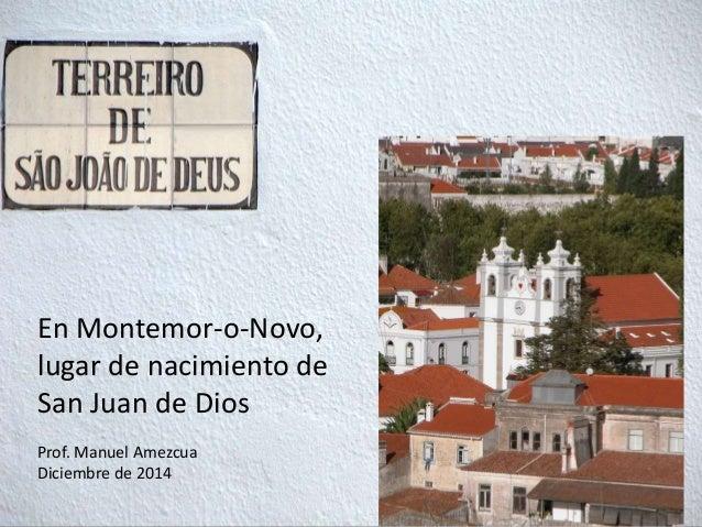 En Montemor-o-Novo, lugar de nacimiento de San Juan de Dios Prof. Manuel Amezcua Diciembre de 2014