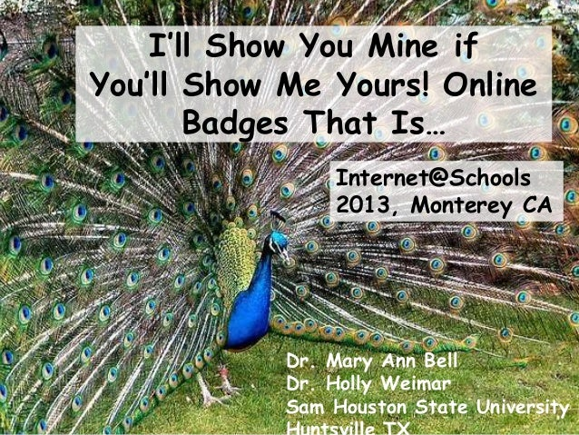 I'll Show You Mine if You'll Show Me Yours! Online Badges That Is… Internet@Schools 2013, Monterey CA  Dr. Mary Ann Bell D...
