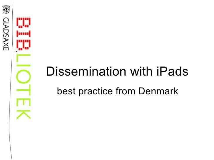 Dissemination with iPads best practice from Denmark