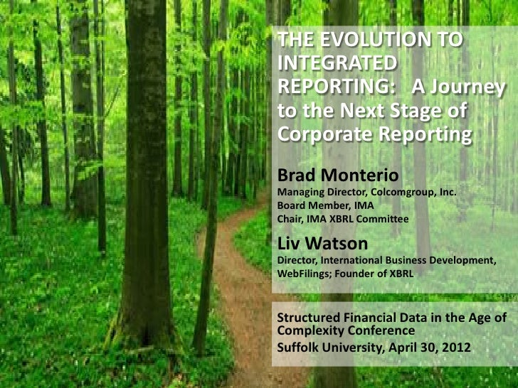 THE EVOLUTION TOINTEGRATEDREPORTING: A Journeyto the Next Stage ofCorporate ReportingBrad MonterioManaging Director, Colco...