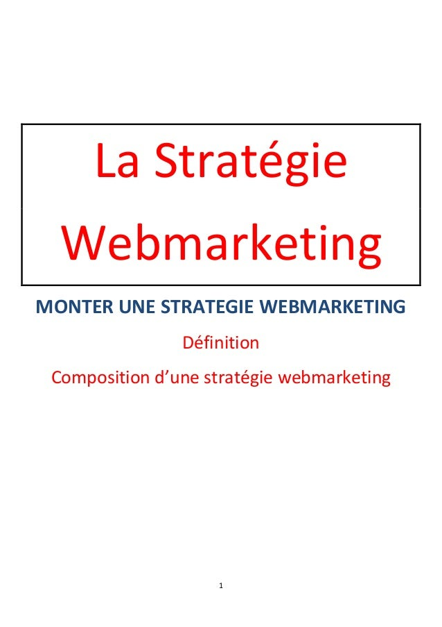 1  La Stratégie  Webmarketing  MONTER UNE STRATEGIE WEBMARKETING  Définition  Composition d'une stratégie webmarketing