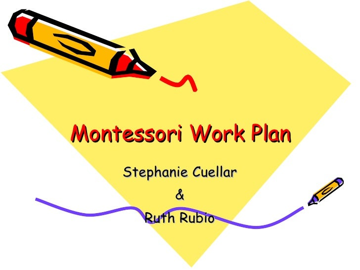 Montessori Work Plan Stephanie Cuellar & Ruth Rubio