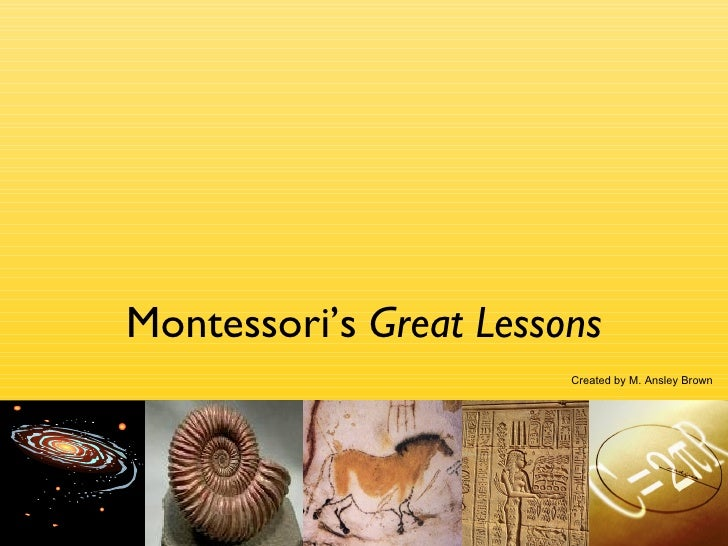 Montessori's  Great Lessons Created by M. Ansley Brown