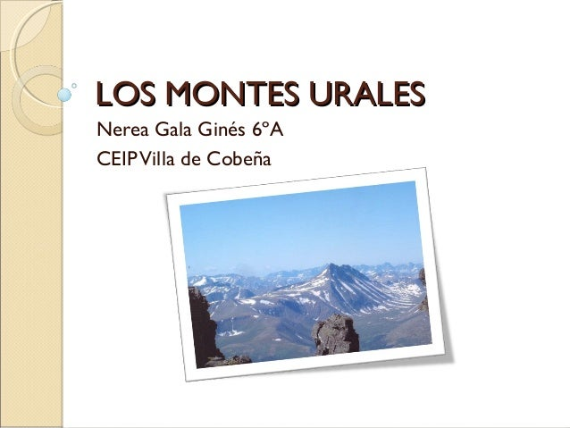 LOS MONTES URALESNerea Gala Ginés 6ºACEIP Villa de Cobeña