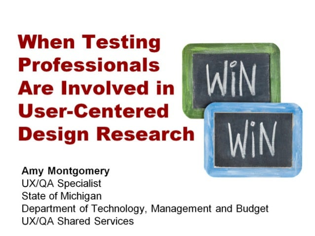 When Testing Professionals Are Involved in User-Centered Design Research - amy Montgomery