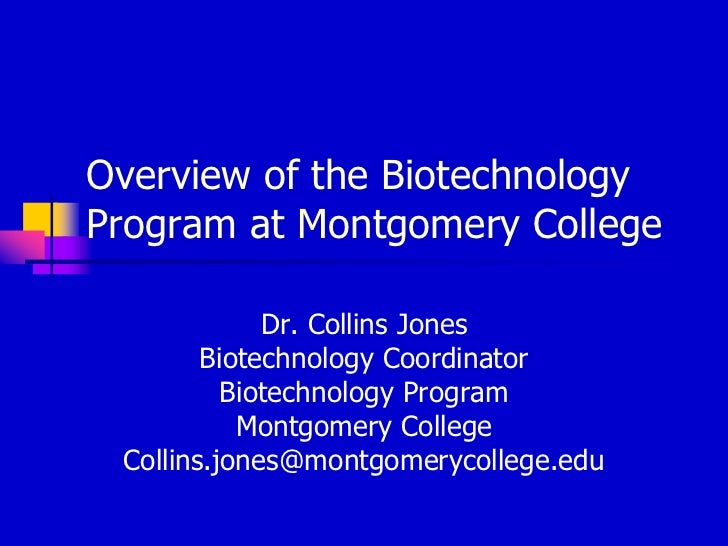 Overview of the Biotechnology Program at Montgomery College <br />Dr. Collins Jones <br />Biotechnology Coordinator<br />B...