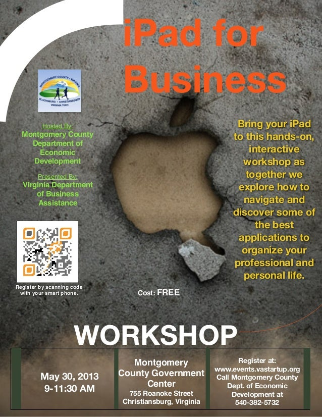 iPad forBusinessWORKSHOPMay 30, 20139-11:30 AMRegister at:www.events.vastartup.orgCall Montgomery CountyDept. of EconomicD...