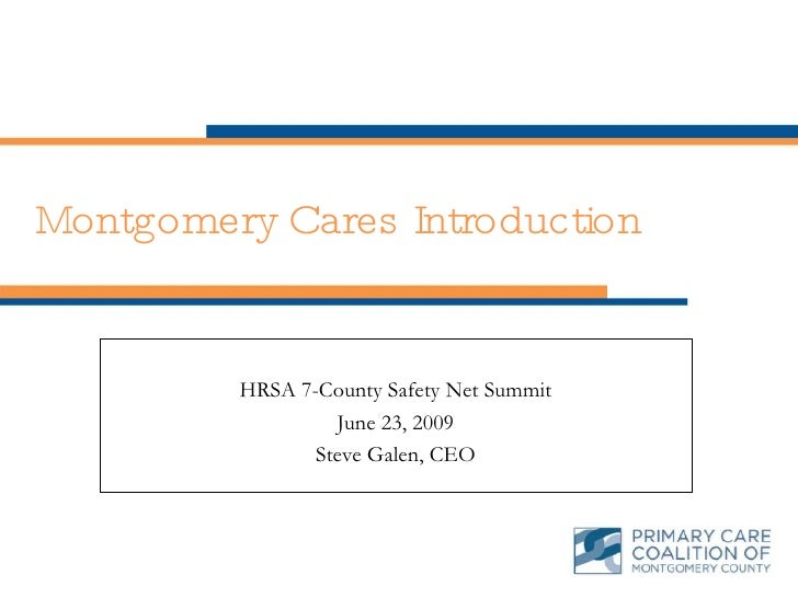 Montgomery Cares Introduction HRSA 7-County Safety Net Summit June 23, 2009 Steve Galen, CEO