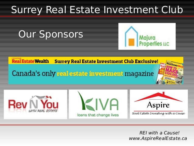 Surrey Real Estate Investment Club REI with a Cause! www.AspireRealEstate.ca Our Sponsors
