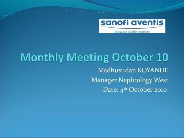 Madhusudan KOYANDE Manager Nephrology West Date: 4th October 2010