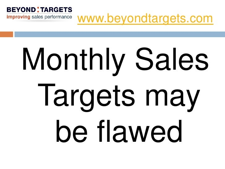 www.beyondtargets.com   Monthly Sales  Targets may   be flawed