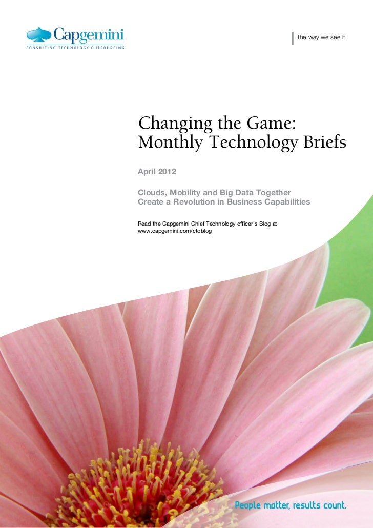 the way we see itChanging the Game:Monthly Technology BriefsApril 2012Clouds, Mobility and Big Data TogetherCreate a Revol...