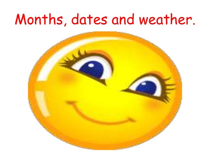 Months, dates and weather.<br />