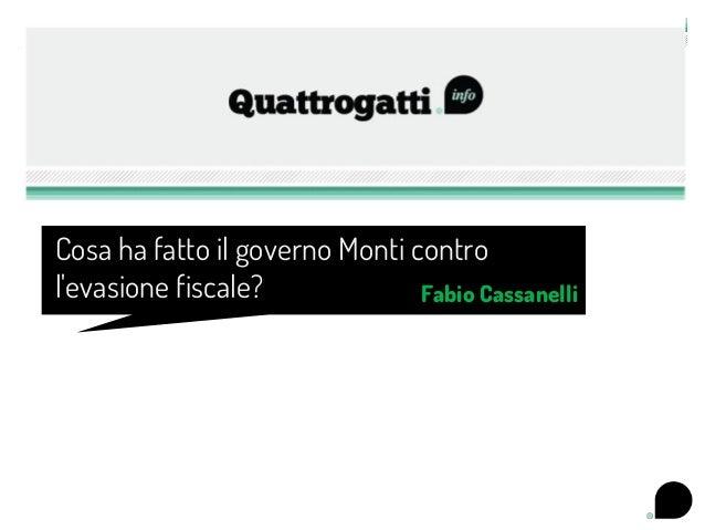 Cosa ha fatto il governo Monti controlevasione fiscale?             Fabio Cassanelli