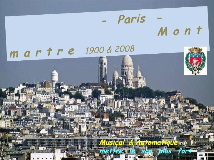 .   -   Paris  -  . M o n t m a r t r e   1900 & 2008 Musical   &   Automatique  mettre   le   son   plus   fort