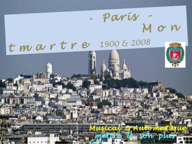 . - Paris - .M o n t m a r t r e 1900 & 2008 Musical & Automatique mettre le son plus