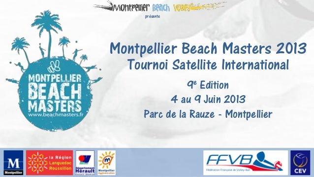 présenteMontpellier Beach Masters 2013  Tournoi Satellite International               9e Edition           4 au 9 Juin 201...