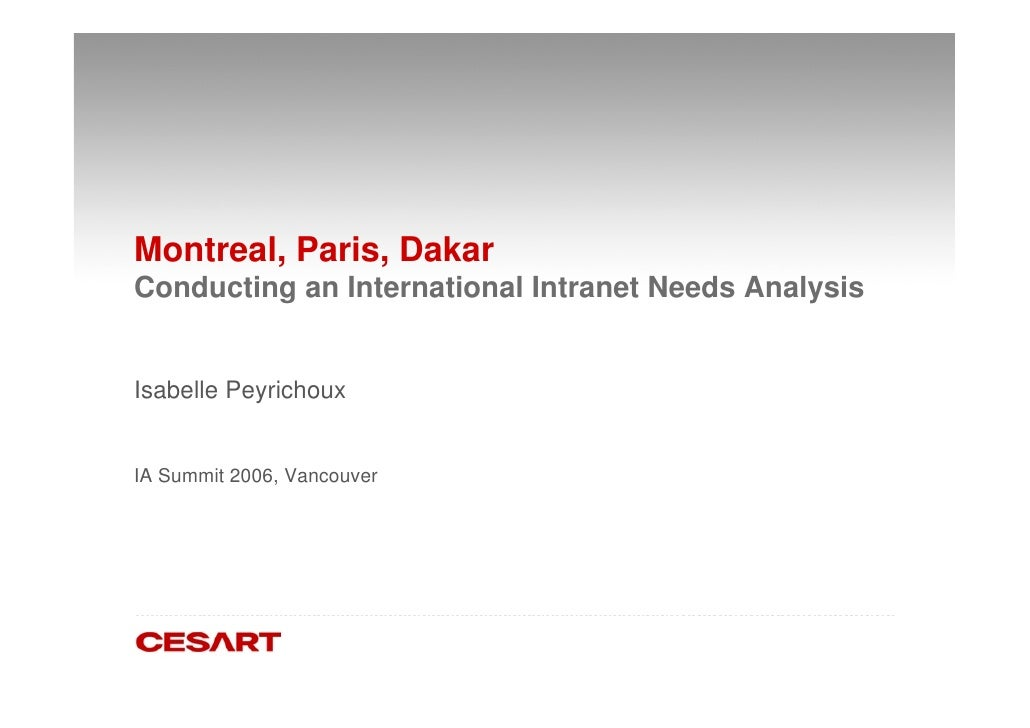 Montreal, Paris, Dakar Conducting an International Intranet Needs Analysis   Isabelle Peyrichoux   IA Summit 2006, Vancouver