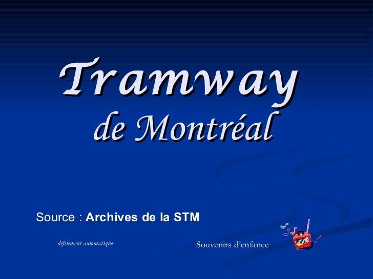 Tramway  de Montréal   Source :  Archives de la STM   Souvenirs d'enfance défilement automatique