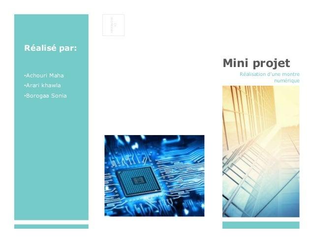 AFFRANCHIR ICI Réalisé par: •Achouri Maha •Arari khawla •Borogaa Sonia Mini projet Réalisation d'une montre numérique