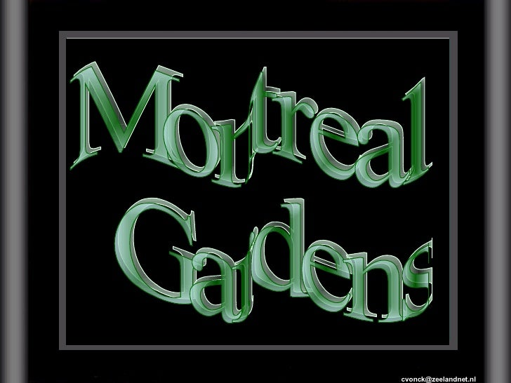 [email_address] Montreal Gardens