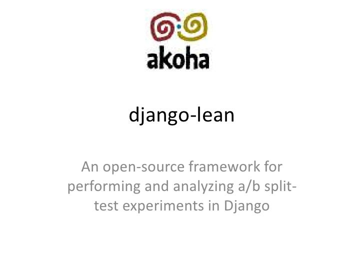 django-lean, Akoha's open-source a/b experimentation framework @ Montreal Python 9