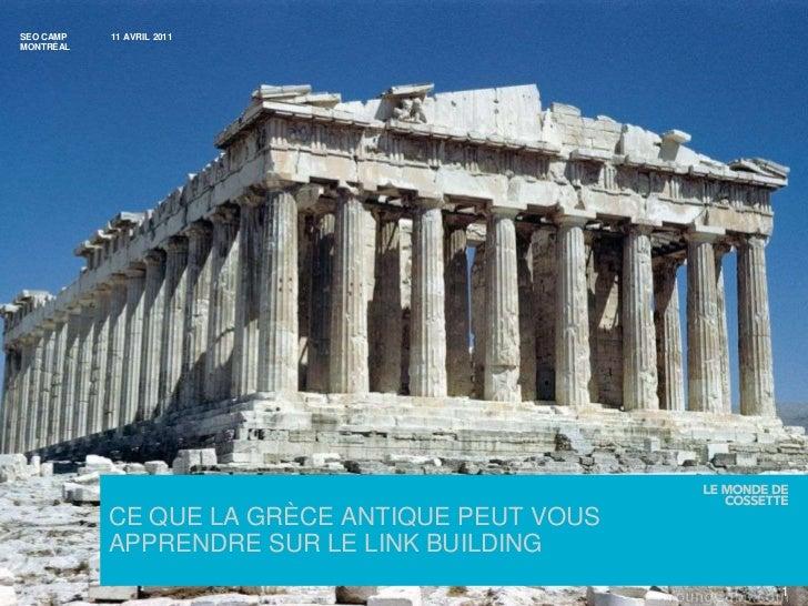 11 AVRIL 2011<br />SEO CAMP MONTRÉAL<br />1<br />CE QUE LA GRÈCE ANTIQUE PEUT VOUS APPRENDRE SUR LE LINK BUILDING<br />