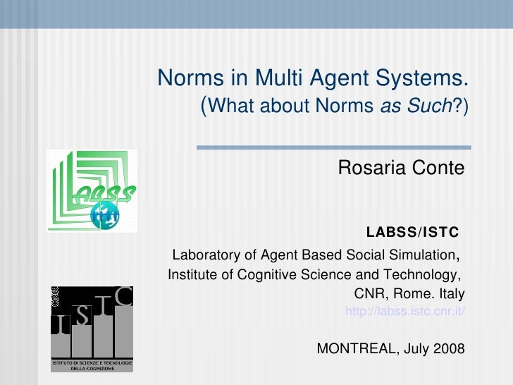 Norms in Multi Agent Systems. ( What about Norms  as Such ?)‏ Rosaria Conte LABSS/ISTC   Laboratory of Agent Based Social ...