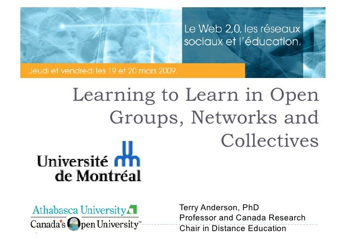 Learning to Learn in Open    Groups, Networks and                Collectives              Terry Anderson, PhD            P...