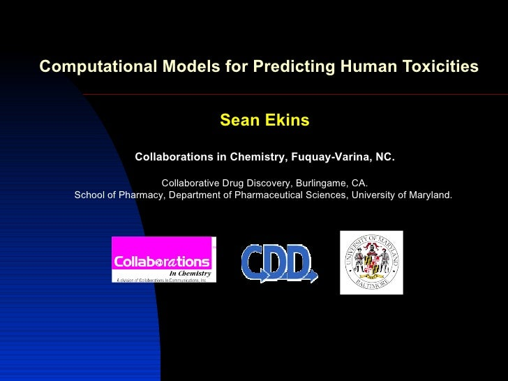 Computational Models for Predicting Human Toxicities                                   Sean Ekins                 Collabor...