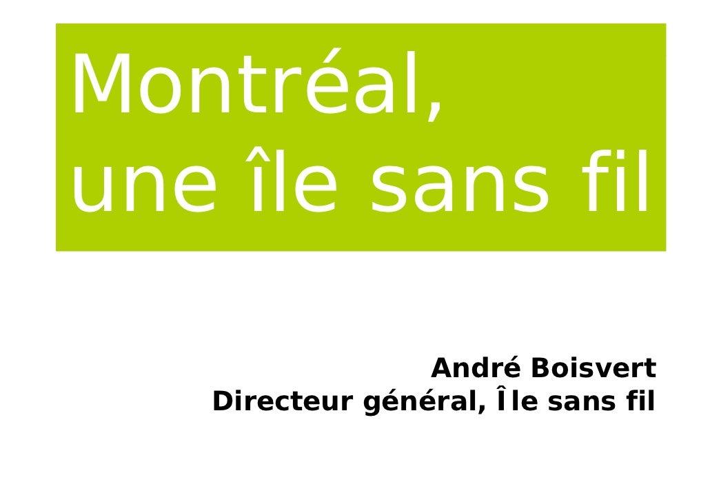 Montréal,M     é lune île sans fil                 André Boisvert   Directeur général, Île sans fil    i         é é l Îl
