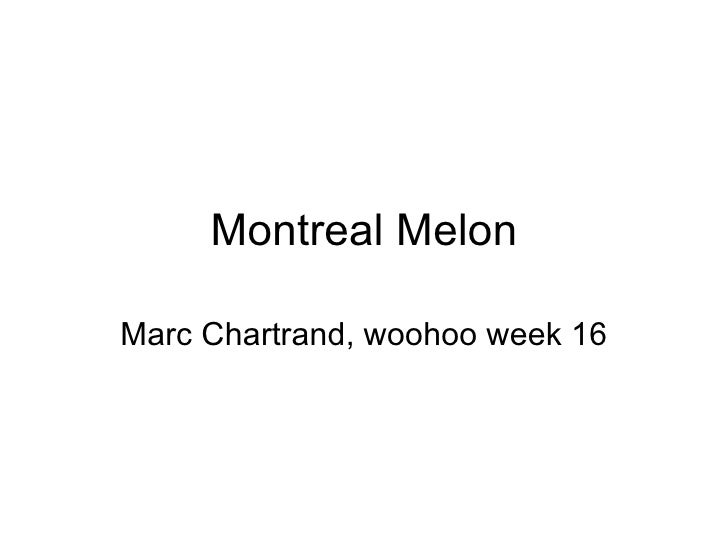 Montreal Melon Marc Chartrand, woohoo week 16