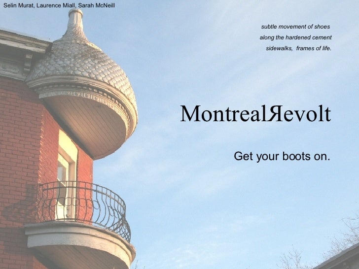 MontrealЯevolt Selin Murat, Laurence Miall, Sarah McNeill subtle movement of shoes  along the hardened cement sidewalks,  ...