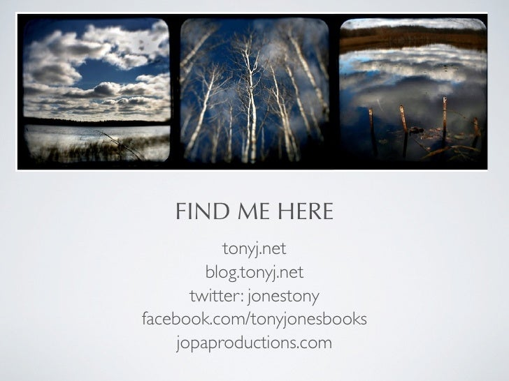 FIND ME HERE             tonyj.net          blog.tonyj.net        twitter: jonestony facebook.com/tonyjonesbooks      jopa...