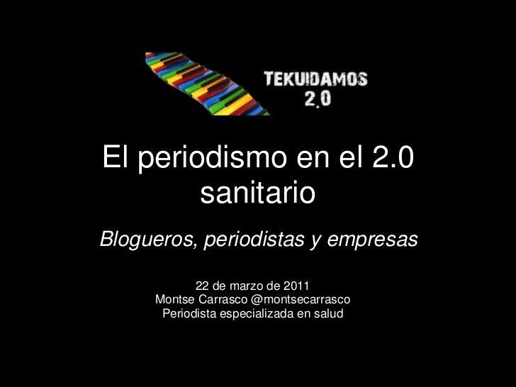El periodismo en el 2.0        sanitarioBlogueros, periodistas y empresas            22 de marzo de 2011     Montse Carras...
