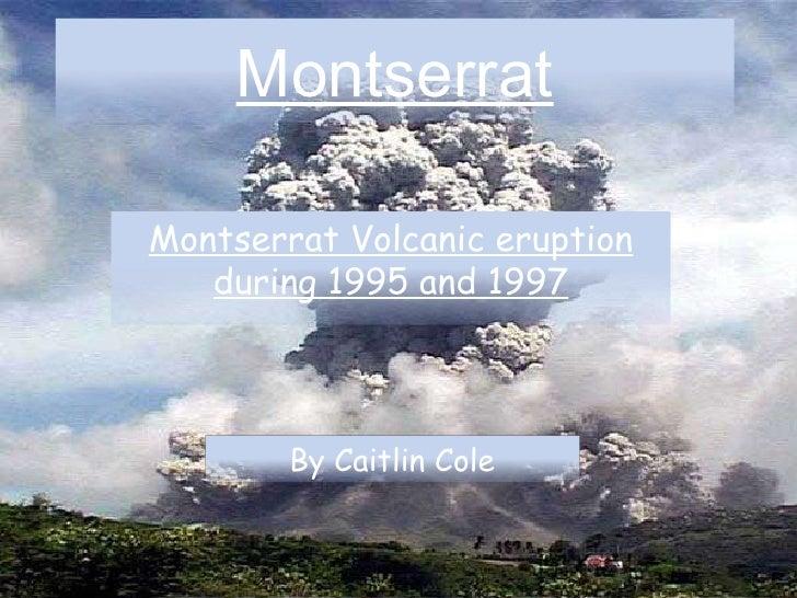 Montserrat Montserrat Volcanic eruption during 1995 and 1997 By Caitlin Cole