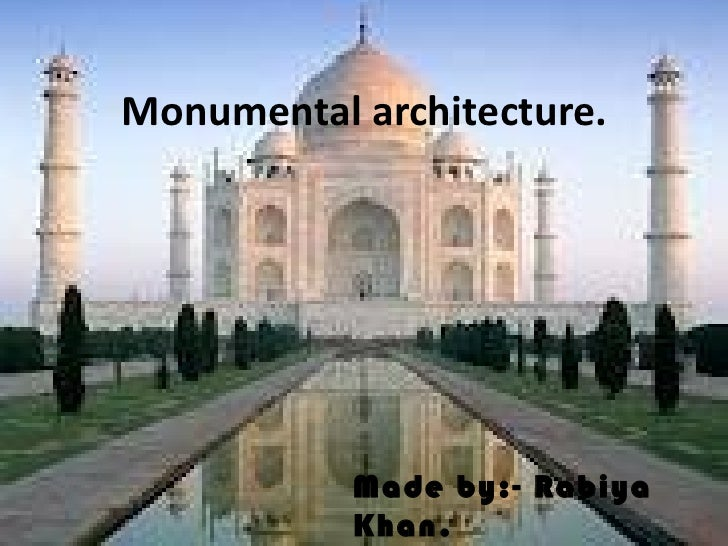 Monumental architecture. Click to edit Master subtitle style                 Made by:- Rabiya                 Khan.