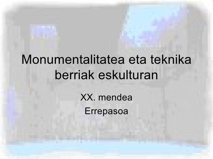 Monumentalitatea eta teknika berriak eskulturan XX. mendea Errepasoa